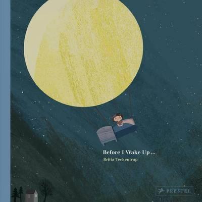 Before I Wake Up... by Britta Teckentrup
