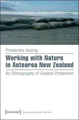 Working with Nature in Aotearoa New Zealand: An Ethnography of Coastal Protection by Friederike Gesing