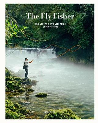 The Fly Fisher (Updated Version): The Essence and Essentials of Fly Fishing by Maximilian Funk