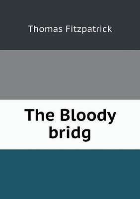 The Bloody Bridg by Thomas Fitzpatrick