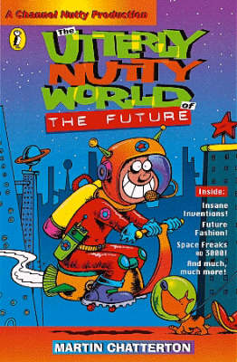 The Utterly Nutty World of the Future by Martin Chatterton