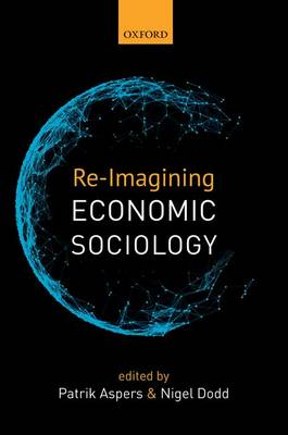 Re-Imagining Economic Sociology by Patrik Aspers