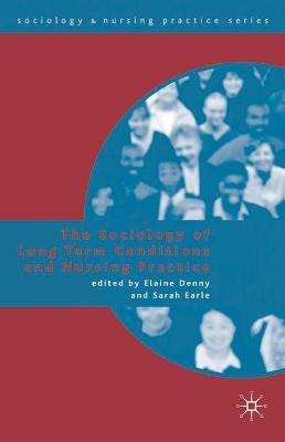 Sociology of Long Term Conditions and Nursing Practice by Elaine Denny