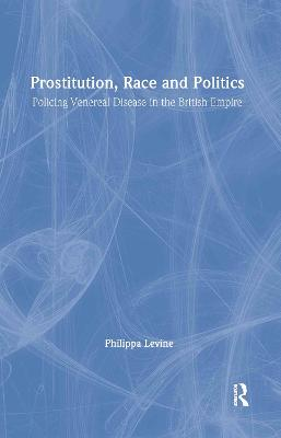 Prostitution, Race and Politics by Professor Philippa Levine