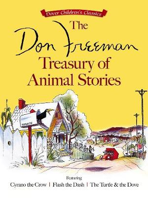 The Don Freeman Treasury of Animal Stories: Featuring Cyrano the Crow, Flash the Dash and The Turtle and the Dove by Don Freeman