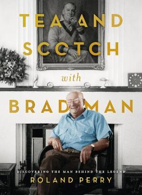Tea and Scotch with Bradman by Roland Perry