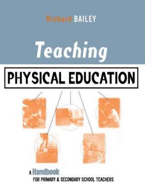 Teaching Physical Education: A Handbook for Primary and Secondary School Teachers by Richard Bailey