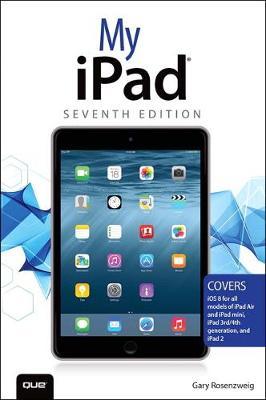 My iPad (Covers iOS 8 on all models of  iPad Air, iPad mini, iPad 3rd/4th generation, and iPad 2) by Gary Rosenzweig