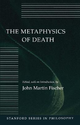 Metaphysics of Death by John Martin Fischer