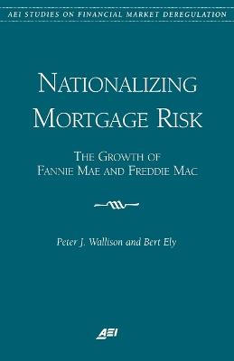 Nationalizing Mortgage Risk by Peter J. Wallison