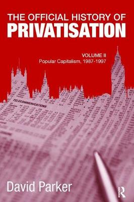 The Official History of Privatisation, Vol. II by David Parker