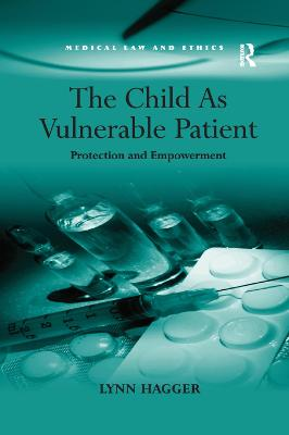 The Child As Vulnerable Patient: Protection and Empowerment by Lynn Hagger