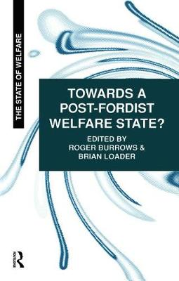 Towards a Post-Fordist Welfare State? by Roger Burrows