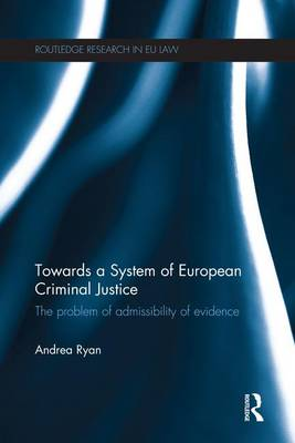 Towards a System of European Criminal Justice by Andrea Ryan