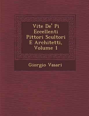 Vite de' Pi Eccellenti Pittori Scultori E Architetti, Volume 1 by Giorgio Vasari