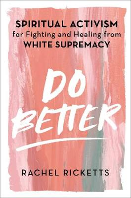 Do Better: Spiritual Activism for Fighting and Healing from White Supremacy book
