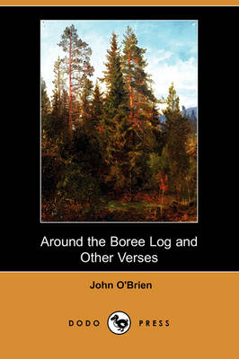 Around the Boree Log and Other Verses (Dodo Press) by John O'Brien