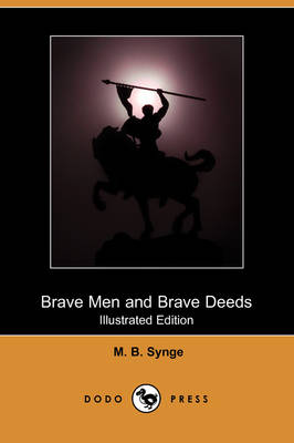 Brave Men and Brave Deeds (Illustrated Edition) (Dodo Press) by M B Synge