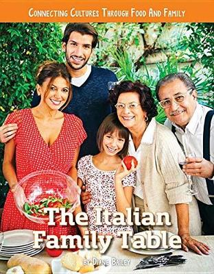 Connecting Cultures Through Family and Food: The Italian Family Table by Diane Bailey