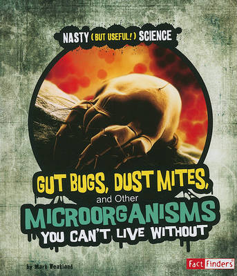 Gut Bugs, Dust Mites, and Other Microorganisms You Can't Live Without book