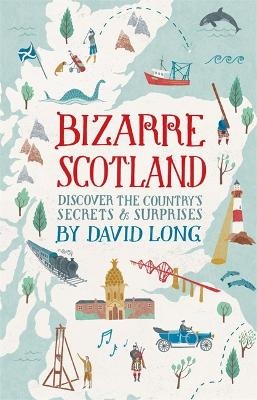 Bizarre Scotland by David Long