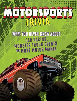 Motorsports Trivia: What You Never Knew About Car Racing, Monster Truck Events and More Motor Mania by Joe Levit