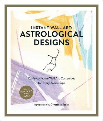 Instant Wall Art: Astrological Designs: Ready-to-Frame Wall Art Customized for Every Zodiac Sign by Constance Stellas