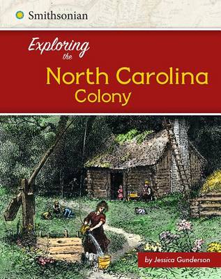 Exploring the North Carolina Colony by Jessica Gunderson