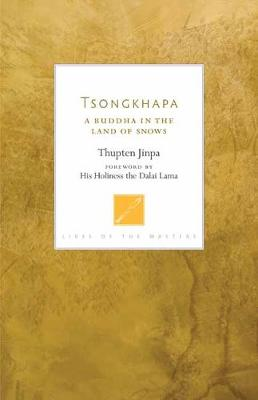Tsongkhapa: A Buddha in the Land of Snows by Thupten Jinpa