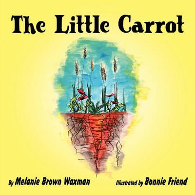 The Little Carrot by Melanie Brown Waxman