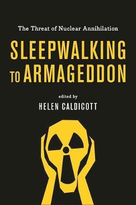 Sleepwalking To Armageddon by Helen Caldicott