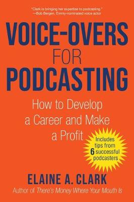 Voice-Overs for Podcasting: How to Develop a Career and Make a Profit book