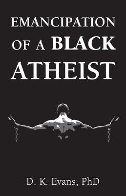 Emancipation of a Black Atheist by D. K. Evans