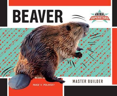 Beaver: Master Builder by Paige V Polinsky