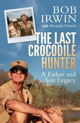 The Last Crocodile Hunter by Bob Irwin