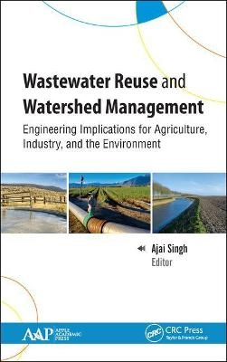 Wastewater Reuse and Watershed Management: Engineering Implications for Agriculture, Industry, and the Environment book