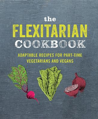 The Flexitarian Cookbook: Adaptable Recipes for Part-Time Vegetarians and Vegans by Ryland Peters & Small