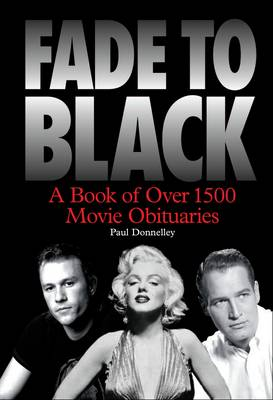 Fade to Black: The Book of Movie Obituaries by Paul Donnelley