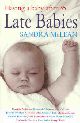 Late Babies: Having a Baby After 35 by Laurie Bauer