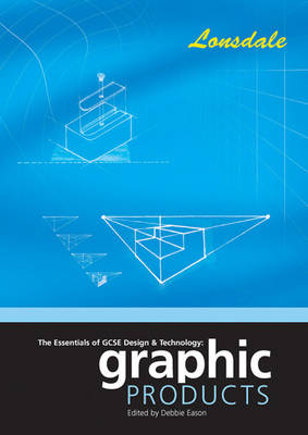 The Essentials of G.C.S.E. Design and Technology Graphic Products by Debbie Eason
