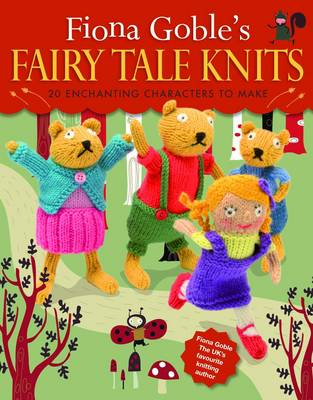 Fiona Goble's Fairy Tale Knits by Fiona Goble