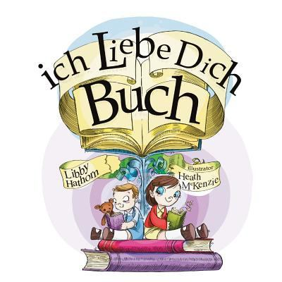 Ich Liebe Dich Buch by Libby Hathorn