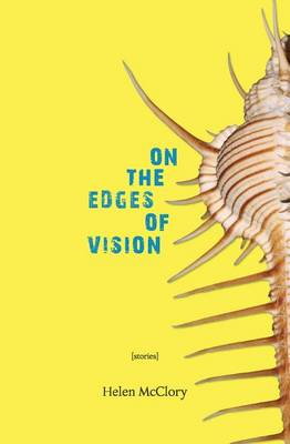 On the Edges of Vision by Helen McClory