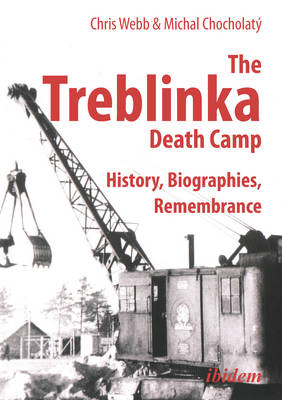 The Treblinka Death Camp - History, Biographies, Remembrance by Chris Webb