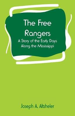 The Free Rangers: A Story of the Early Days Along the Mississippi by Joseph a Altsheler