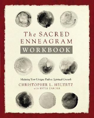 The Sacred Enneagram Workbook: Mapping Your Unique Path to Spiritual Growth by Christopher L. Heuertz