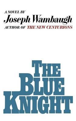 Blue Knight by Joseph Wambaugh
