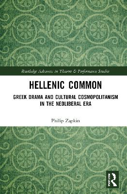 Hellenic Common: Greek Drama and Cultural Cosmopolitanism in the Neoliberal Era book
