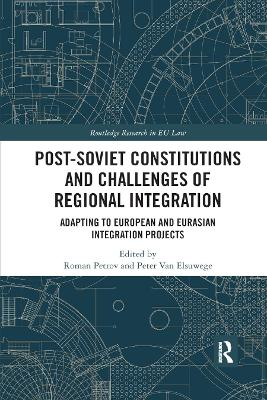Post-Soviet Constitutions and Challenges of Regional Integration: Adapting to European and Eurasian integration projects book