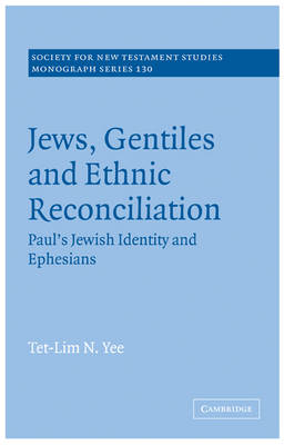 Jews, Gentiles and Ethnic Reconciliation by Tet-Lim N. Yee